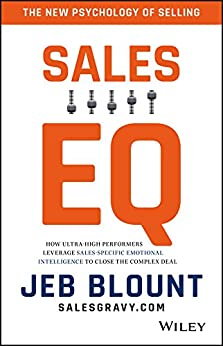 Sales EQ: How Ultra High Performers Leverage Sales-Specific Emotional Intelligence to Close the Complex Deal by [Blount, Jeb]