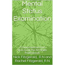 Mental Status Examination: A Comprehensive Core Skills Guide For All Health Professionals