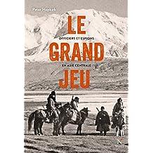 Le grand jeu: Officiers et espions en Asie Centrale (French Edition)
