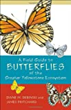 Field Guide to Butterflies of the Greater Yellowstone Ecosystem, Diane M. Debinski and James Pritchard, 157098414X