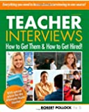 Teacher Interviews: How to Get Them and How to Get Hired! 2nd edition