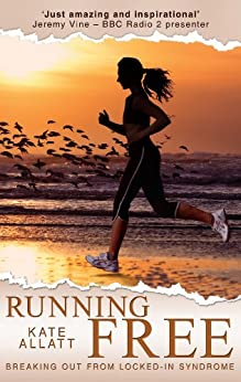 Running Free - Breaking Out From Locked-In Syndrome by [Allatt, Kate, Stokes, Alison]