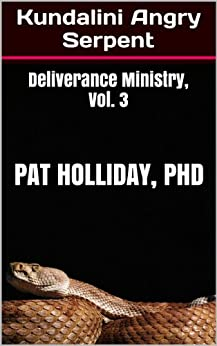 Kundalini Angry Serpent (Deliverance Ministry Book 3) by [Holliday, Pat]