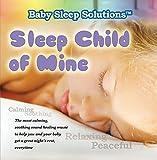 Baby Sleep Solutions - Sleep Child of Mine - To