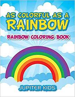 As Colorful As A Rainbow Rainbow Coloring Book Kids Jupiter 9781683051374 Amazon Com Books