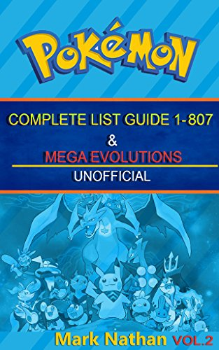 Pokedex Guide: THE COMPLETE LIST GUIDE  1-807 & MEGA EVALUATION (English Edition)