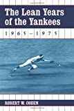 The Lean Years of the Yankees, 1965-1975, Robert W. Cohen, 078641846X