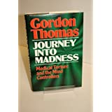 Journey into Madness: Medical Torture and the Mind Controllers by THOMAS, Gordon(January 1, 1988) Hardcover