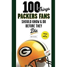 100 Things Packers Fans Should Know & Do Before They Die (100 Things...Fans Should Know)