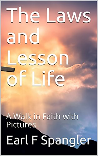 The Laws and Lesson of Life: A Walk in Faith with Pictures