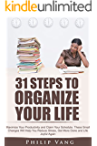 Organization: 31 Steps to Organize Your Life: Maximize Your Productivity and Claim Your Schedule. These Small Changes Will Help You Reduce Stress, Get More Done and Life Joyful Again