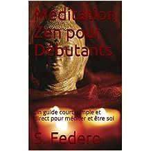 Méditation Zen pour Débutants: Un guide court, simple et direct pour méditer et être soi (French Edition)