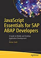 JavaScript Essentials for SAP ABAP Developers: A Guide to Mobile and Desktop Application Development Front Cover