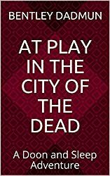 At Play In The City Of The Dead: A Doon and Sleep Adventure (The Doon and Sleep Adventures Book 3)