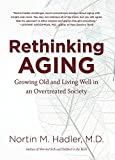 img - for Rethinking Aging: Growing Old and Living Well in an Overtreated Society by Nortin M. Hadler (2011-09-12) book / textbook / text book