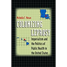 Colonizing Leprosy: Imperialism and the Politics of Public Health in the United States (Studies in Social Medicine)
