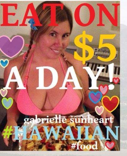 Eat Hawaiian Food on $5 a Day! by Gabrielle Sunheart