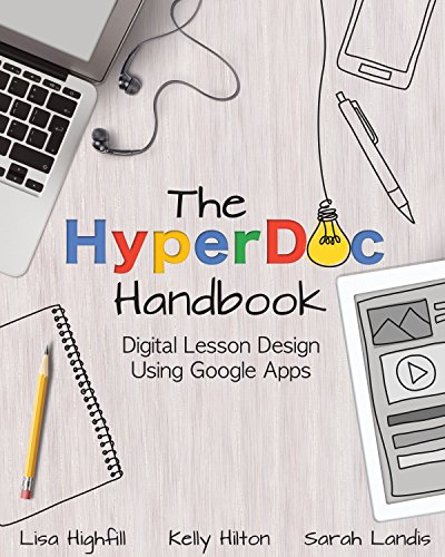 The HyperDoc Handbook: Digital Lesson Design Using Google Apps by [Highfill, Lisa, Hilton, Kelly, Landis, Sarah]