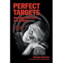 Perfect Targets: Asperger Syndrome and Bullying; Practical Solutions for Surviving the Social World