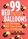 img - for 99 Red Balloons and 100 Other All-Time Great One-Hit Wonders: From Doo-Wop to Pop-Rock by Brent Mann (2008-10-20) book / textbook / text book