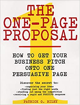 The One-Page Proposal: How to Get Your Business Pitch Onto One ...