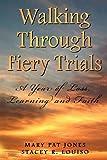 Walking Through Fiery Trials, Mary Pat Jones, 0982842554