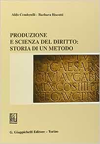 Produzione e scienza del diritto: storia di un metodo: 9788834856543