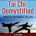 Tai Chi Demystified: What Is Internal Tai Chi | H.D. Ken