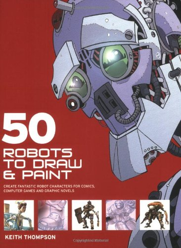 50 Robots to Draw and Paint: Create Fantastic Robot Characters for Comic Books, ebook