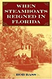 When Steamboats Reigned in Florida, Bob Bass, 0813032350