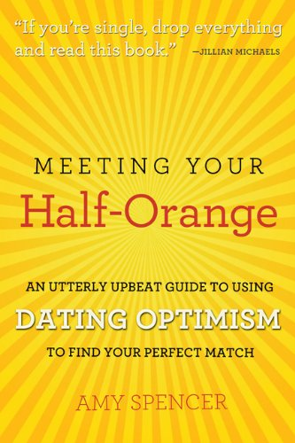 Meeting Your Half-Orange: An Utterly Upbeat Guide to Using Dating Optimism to Find Your Perfect Match by Running Press