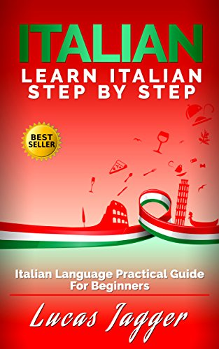 Learn Italian Step by Step: Italian Language Practical Guide for Beginners (English Edition)