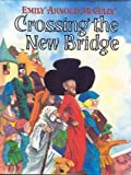Crossing the New Bridge, Emily Arnold McCully, 0399226184
