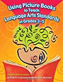 Using Picture Books to Teach Language Arts Standards in Grades 3-5, Brenda S. Copeland and Patricia A. Messner, 1591583195