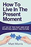 Best Self Help Books For Women - Self Help: How To Live In The Present Review