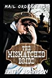 Mail Order Bride: The Mismatched Bride: Clean and Wholesome Western Historical Romance (Big Bertha's Mail Order Brides) by  Faith Johnson in stock, buy online here