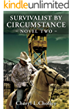 Survivalist by Circumstance - Novel Two (Survivalist by Circumstance - Novel Versions Book 2)