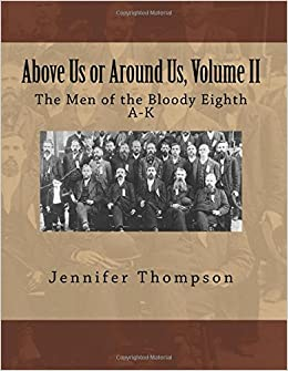 Above Us or Around Us, Volume II:: The Men of the Bloody Eighth A-K (Volume 2)