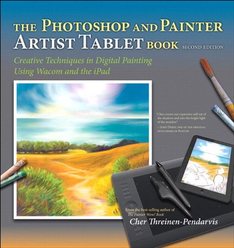 The Photoshop and Painter Artist Tablet Book: Creative Techniques in Digital Painting Using Wacom and the iPad