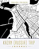 Kazan (Russia) Trip Journal: Lined Kazan (Russia) Vacation/Travel Guide Accessory Journal/Diary/Notebook With Kazan (Russia) Map Cover Art