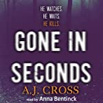 Gone in Seconds: A Dr Kate Hanson Cold Case | A. J. Cross