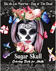 Sugar Skull Coloring Book for Adults: Dia de Los Muertos (Day of The Dead) Coloring Book with Sugar Skulls Designs & Stress Relieving Floral Patterns for Adults Relaxation
