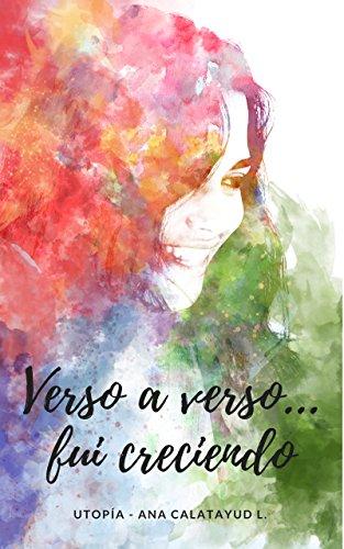 Verso a verso fui creciendo (Spanish Edition)