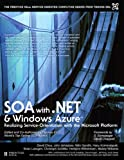 SOA with .NET and Windows Azure: Realizing Service-Orientation with the Microsoft Platform (The Prentice Hall Service Technology Series from Thomas Erl)