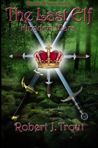 Read Online The Last Elf: Kingdom Wars (Volume 3) PDF