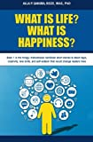 What Is Life? What Is Happiness?: Book 1 in the trilogy: motivational nonfiction short stories to teach logic, creativity, new skills, and self-esteem ... (Laws of Life from Wisdom and Experience)