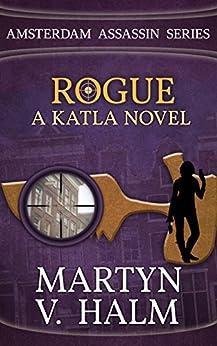 Rogue - A Katla Novel (Amsterdam Assassin Series Book 3) by [Halm, Martyn V.]
