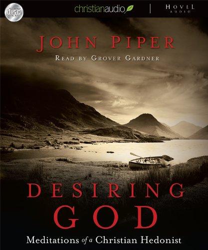 Desiring God: Meditations of a Christian Hedonist [Audiobook] (Hovel Audio Classic)