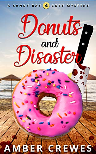 Donuts and Disaster (Sandy Bay Cozy Mystery Book 4) by [Crewes, Amber]