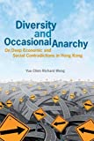 Diversity and Occasional Anarchy : On Deep Economic and Social Contradictions in Hong Kong, Wong, Yue, 9888139444